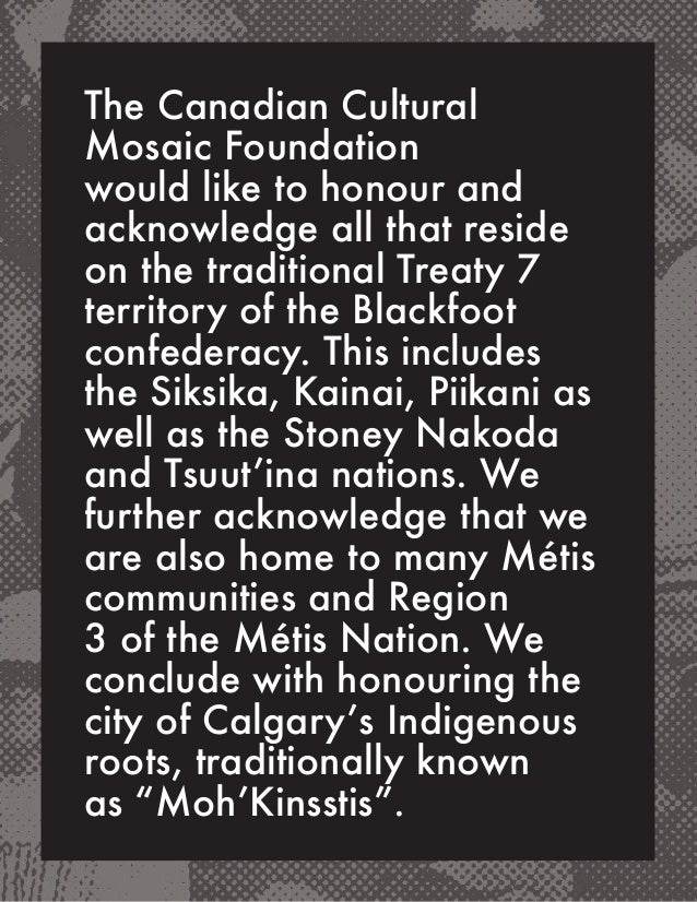 i Treaty aknoledgment The Canadian Cultural Mosaic Foundation would like to honour and acknowledge all that reside on the ...