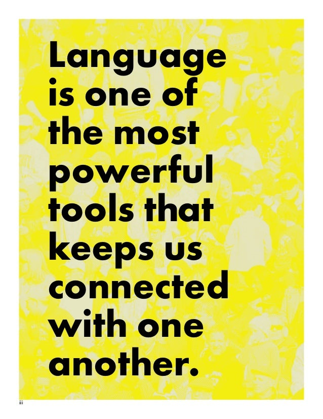 iii Language is one of the most powerful tools that keeps us connected with one another.