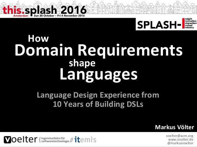MarkusVölter voelter@acm.org www.voelter.de @markusvoelter DomainRequirements Languages How shape LanguageDesi...