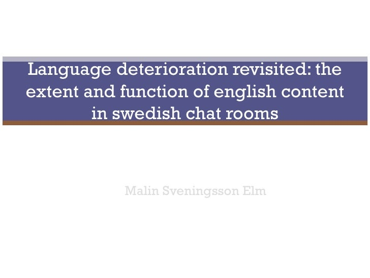 Malin Sveningsson Elm Language deterioration revisited: the extent and function of english content in swedish chat rooms
