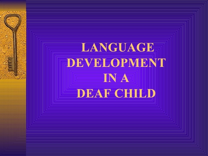 LANGUAGE DEVELOPMENT  IN A  DEAF CHILD