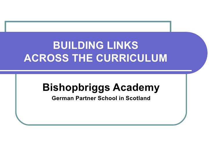 BUILDING LINKS  ACROSS THE CURRICULUM  Bishopbriggs Academy German Partner School in Scotland