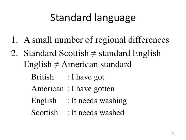 english language and its regional variations Regional variation idiolect - the form of language spoken by one person every person has their own idiolect dialect - uniformity in language within a certain group when a group of speakers of a particular language differs noticeably in its speech from another group.