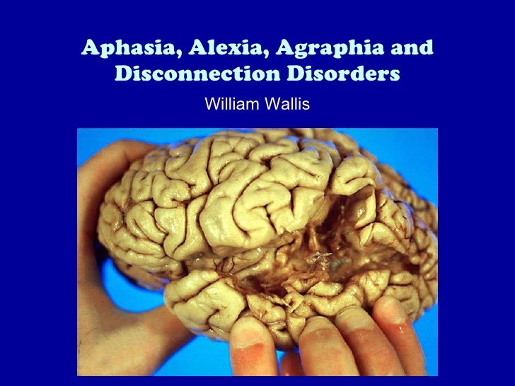 Aphasia, Alexia, Agraphia and Disconnection Disorders William Wallis