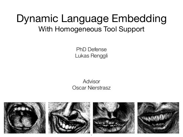 Dynamic Language Embedding With Homogeneous Tool Support PhD Defense Lukas Renggli Advisor Oscar Nierstrasz 1