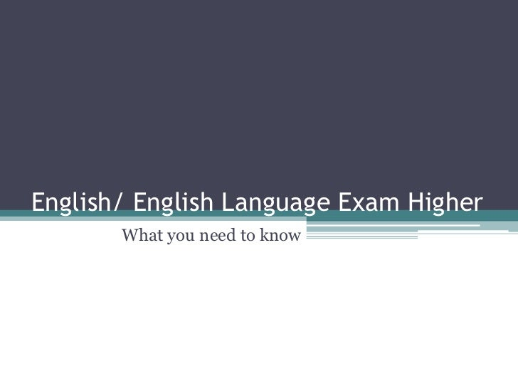 English/ English Language Exam Higher       What you need to know
