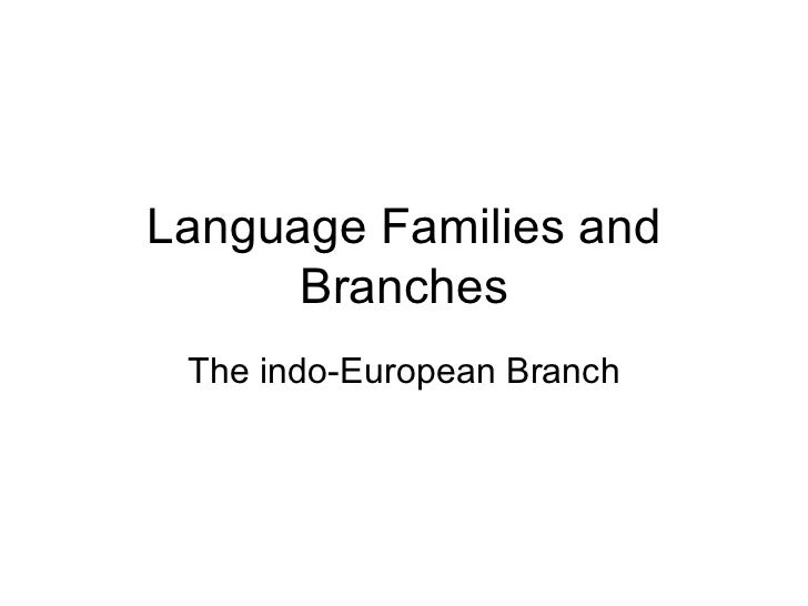 Language Families and Branches The indo-European Branch