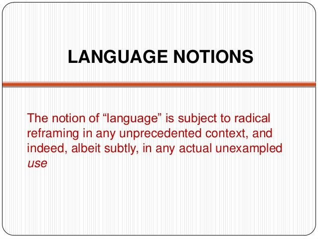 """LANGUAGE NOTIONSThe notion of """"language"""" is subject to radicalreframing in any unprecedented context, andindeed, albeit su..."""