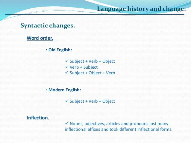 historical changes in language These were purely linguistic 'sound changes' which occur in every language in  every period of history the changes in pronunciation weren't the result of.