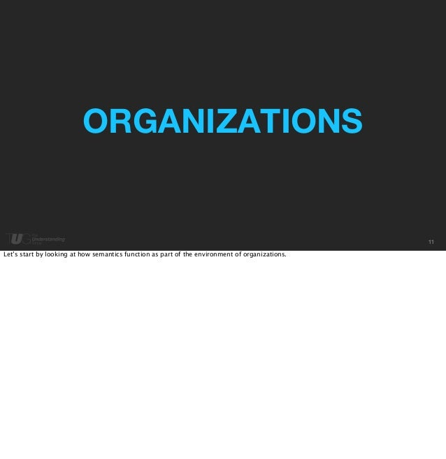 11  ORGANIZATIONS  Let's start by looking at how semantics function as part of the environment of organizations.