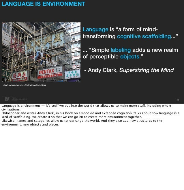 """LANGUAGE IS ENVIRONMENT  21  Language is """"a form of mind-transforming  cognitive scaffolding...""""  ... """"Simple labeling add..."""