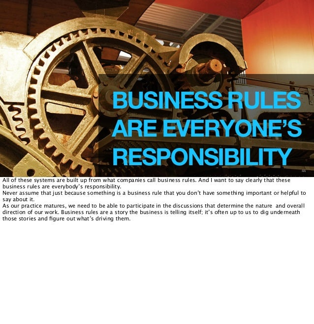 BUSINESS RULES  ARE EVERYONE'S  RESPONSIBILITY  44  All of these systems are built up from what companies call business ru...