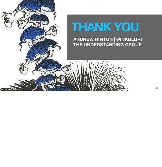 46  THANK YOU  ANDREW HINTON | @INKBLURT  THE UNDERSTANDING GROUP