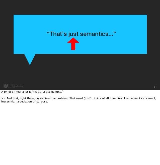 """8  """"That's just semantics...""""  A phrase I hear a lot is """"that's just semantics.""""  >> And that, right there, crystallizes t..."""