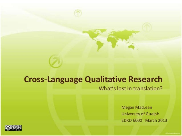 Cross-Language Qualitative Research                  What's lost in translation?                           Megan MacLean  ...