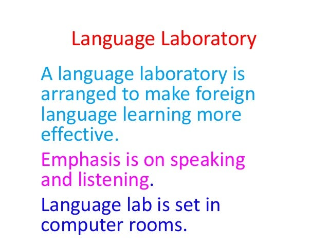 Language Laboratory A language laboratory is arranged to make foreign language learning more effective. Emphasis is on spe...