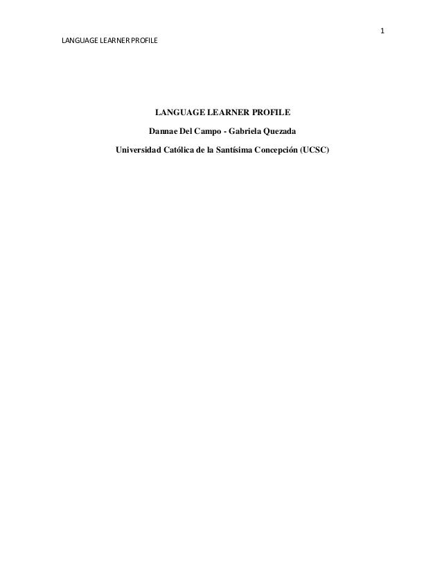 1 LANGUAGE LEARNER PROFILE  LANGUAGE LEARNER PROFILE Dannae Del Campo - Gabriela Quezada Universidad Católica de la Santís...