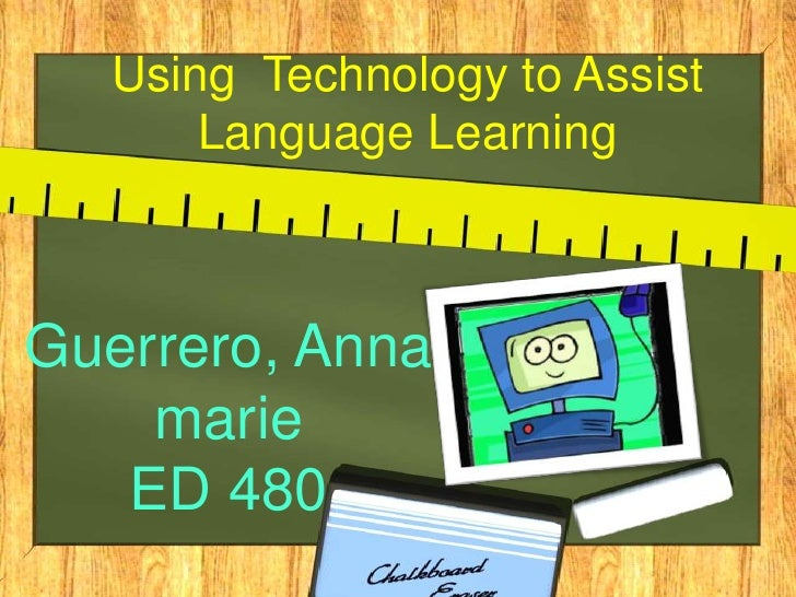 Using Technology to Assist       Language Learning    Guerrero, Anna     marie    ED 480
