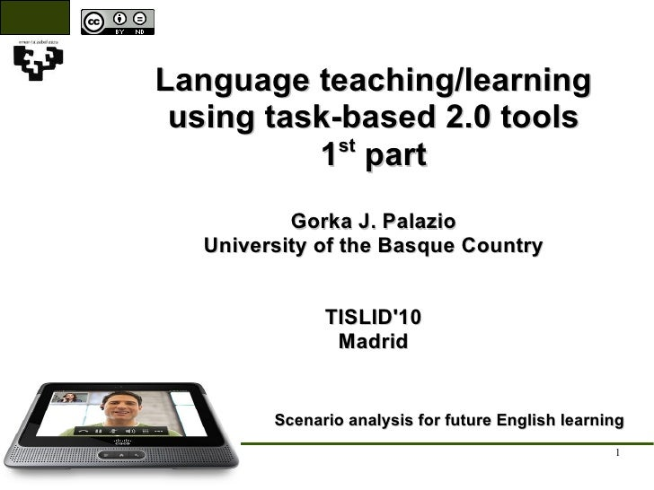 Language teaching/learning using task-based 2.0 tools 1 st  part Gorka J. Palazio University of the Basque Country TISLID'...