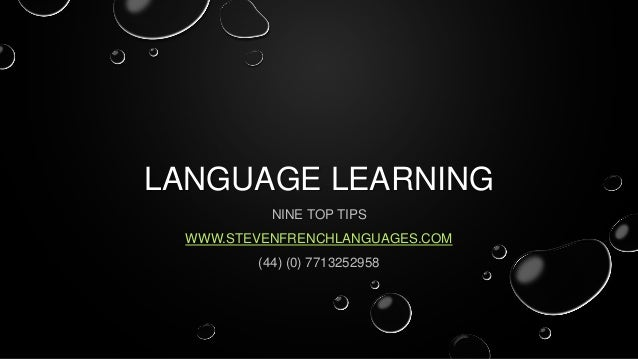 LANGUAGE LEARNING NINE TOP TIPS WWW.STEVENFRENCHLANGUAGES.COM (44) (0) 7713252958