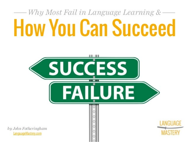 by John Fotheringham LanguageMastery.com How You Can Succeed Why Most Fail in Language Learning &