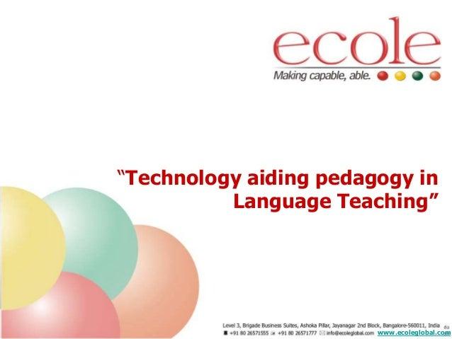 """Technology aiding pedagogy in Language Teaching"" www.ecoleglobal.com"