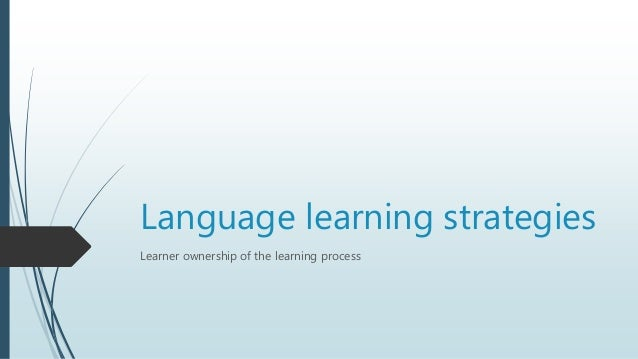 Language learning strategies Learner ownership of the learning process