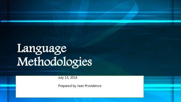 Language Methodologies July 15, 2014 Prepared by Jean Providence
