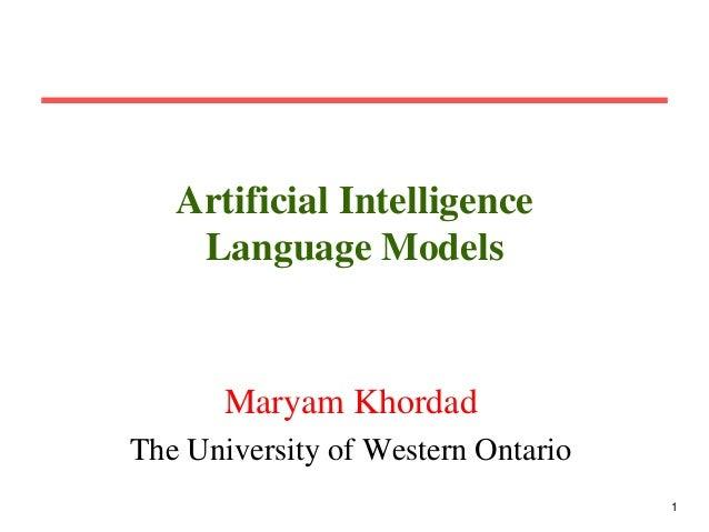 Artificial Intelligence Language Models  Maryam Khordad The University of Western Ontario 1