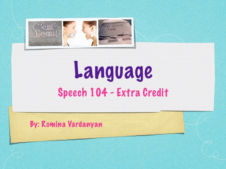 Language        Speech 104 - Extra Credit  By: Romina Vardanyan