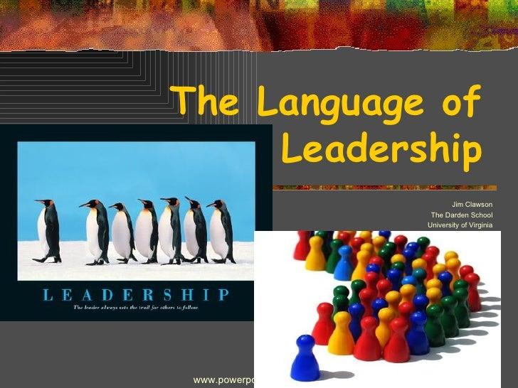 The Language of Leadership Jim Clawson The Darden School University of Virginia www.powerpoint4u.blogspot.com