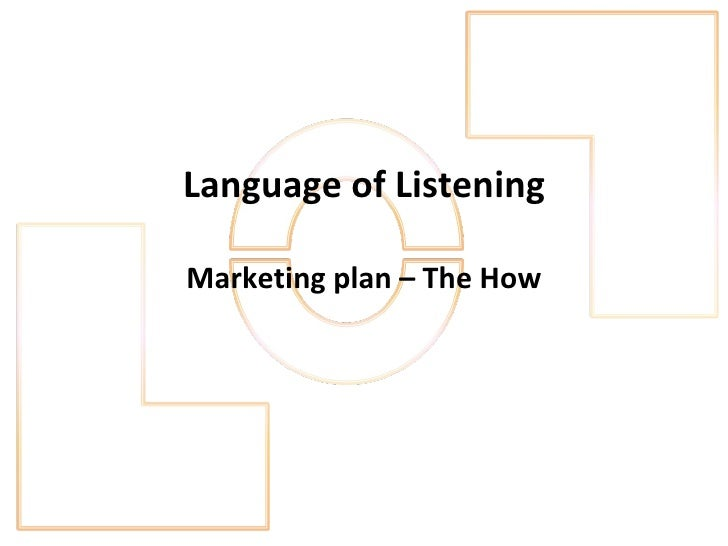 Language of Listening Marketing plan – The How