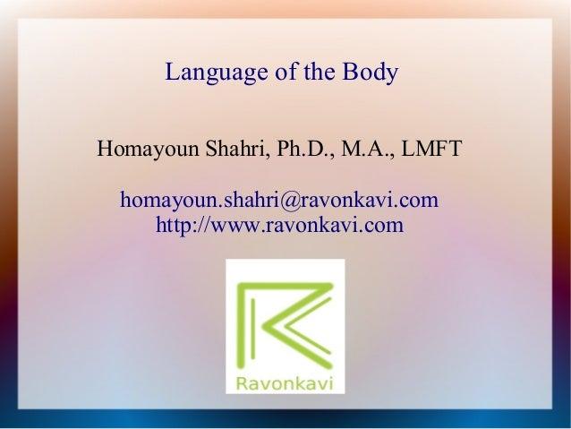 Language of the Body Homayoun Shahri, Ph.D., M.A., LMFT homayoun.shahri@ravonkavi.com http://www.ravonkavi.com