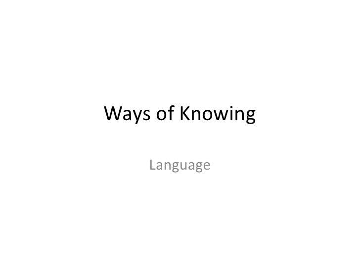 WaysofKnowing<br />Language<br />