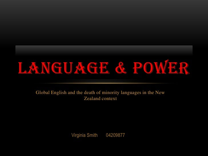 Global English and the death of minority languages in the New Zealand context<br />Language & Power<br />Virginia Smith   ...