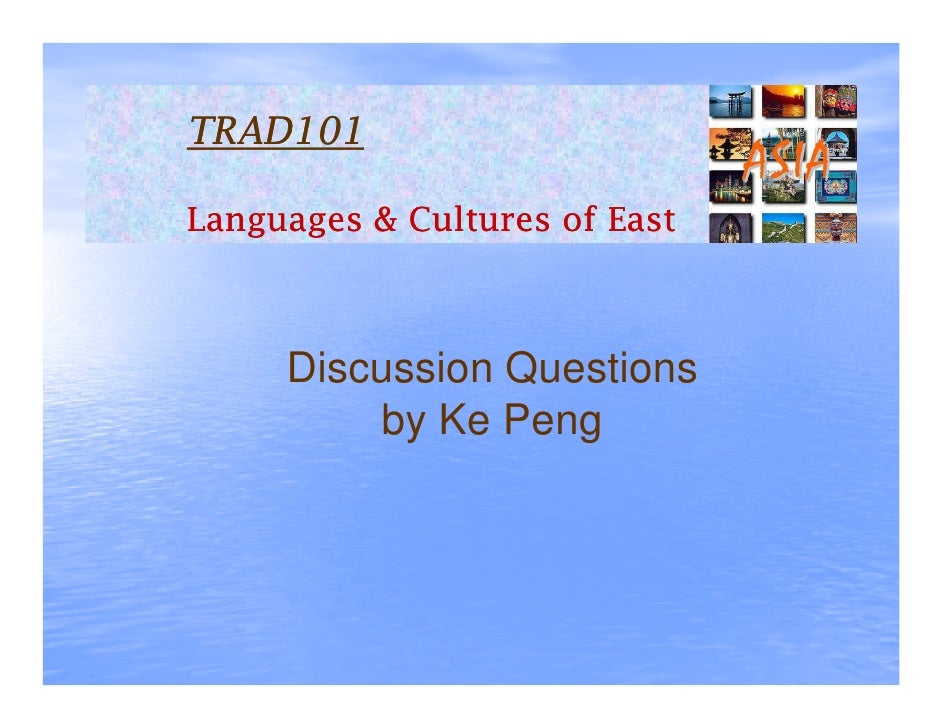 TRAD101  Languages & Cultures of East         Discussion Questions          by Ke Peng