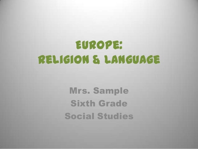 Europe:Religion & Language     Mrs. Sample     Sixth Grade    Social Studies