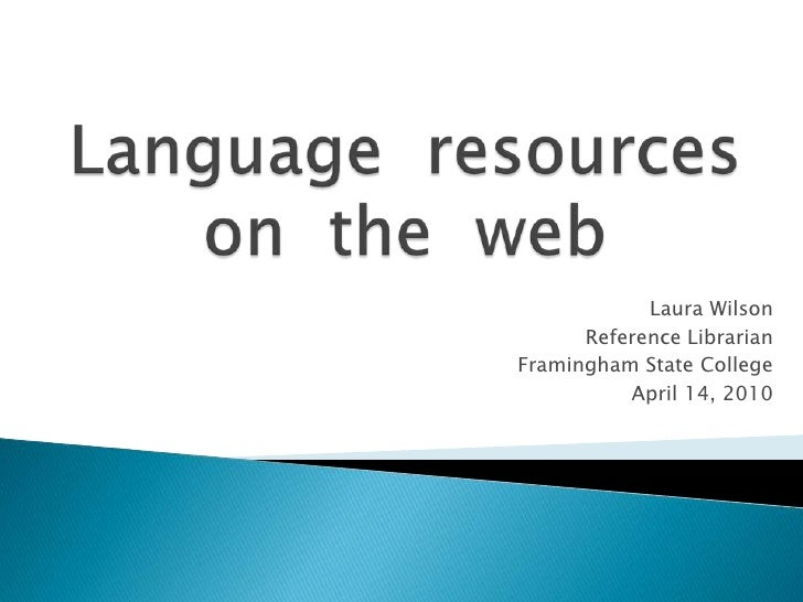 Language  resources  on  the  web<br />Laura Wilson<br />Reference Librarian <br />Framingham State College<br />April 14,...