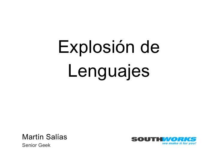 Explosión de Lenguajes <ul><li>Martín Salías </li></ul><ul><li>Senior Geek </li></ul>