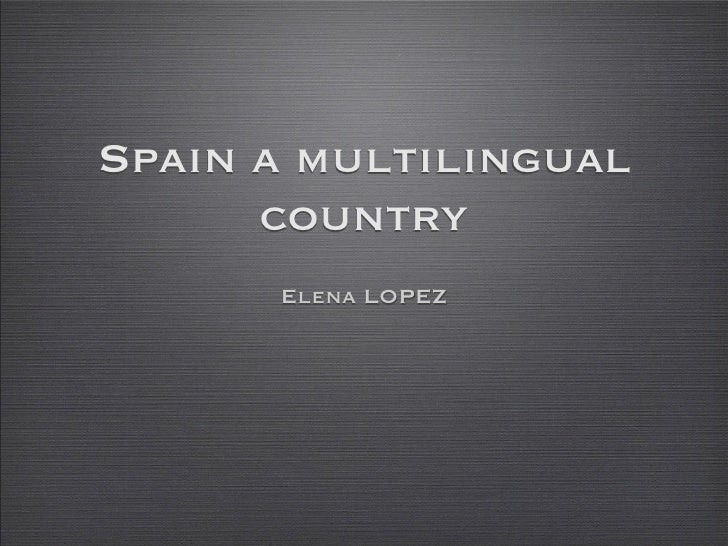 Spain a multilingual      country      Elena LOPEZ