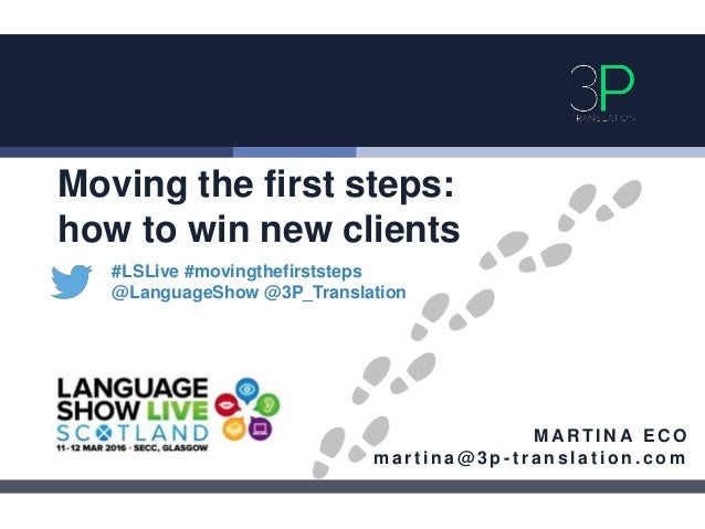 Moving the first steps: how to win new clients #LSLive #movingthefirststeps @LanguageShow @3P_Translation M AR T I N A E C...