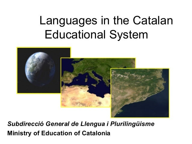 Languages in the Catalan           Educational SystemSubdirecció General de Llengua i PlurilingüismeMinistry of Education ...