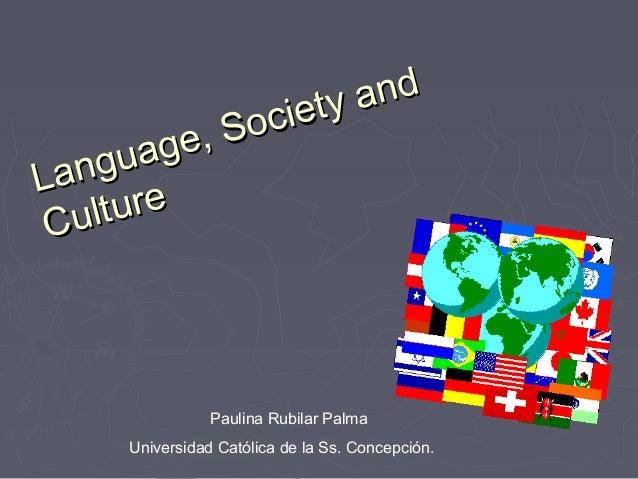 Paulina Rubilar Palma Universidad Católica de la Ss. Concepción. Language, Society and Language, Society and Culture Cultu...