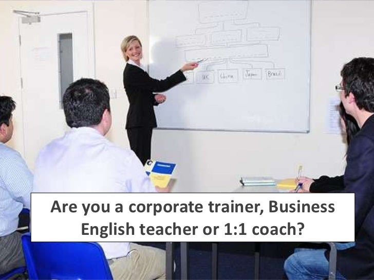 Are you a corporate trainer, Business    English teacher or 1:1 coach?