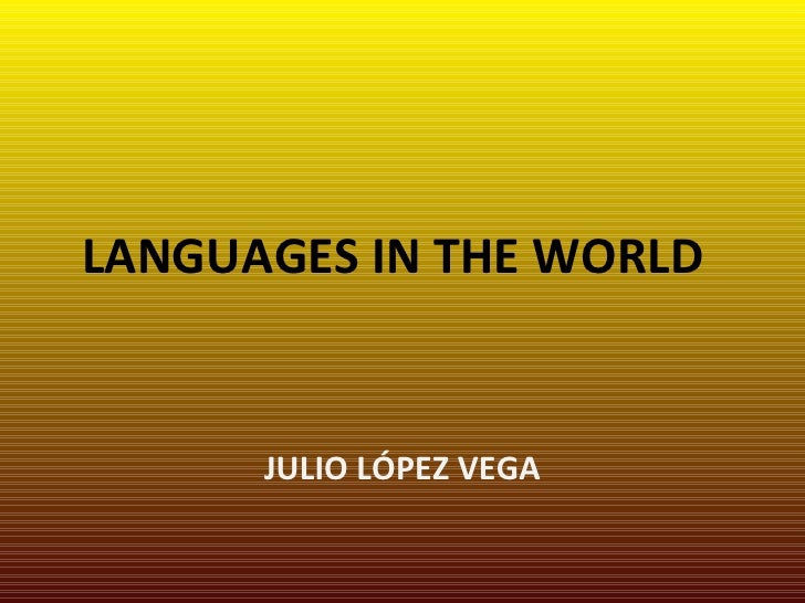 LANGUAGES IN THE WORLD JULIO LÓPEZ VEGA