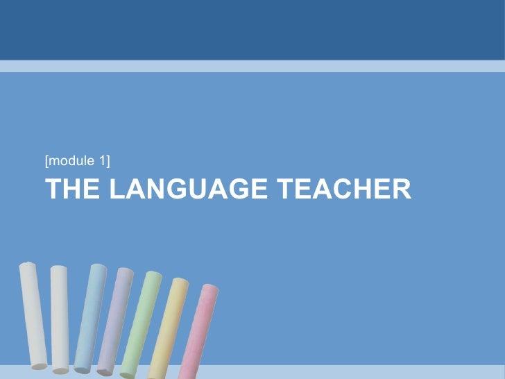 THE LANGUAGE TEACHER <ul><li>[module 1] </li></ul>