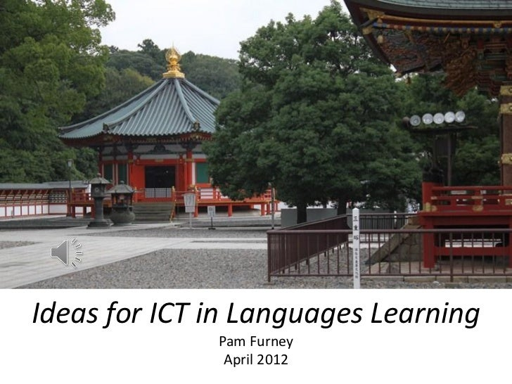 Ideas for ICT in Languages Learning              Pam Furney               April 2012
