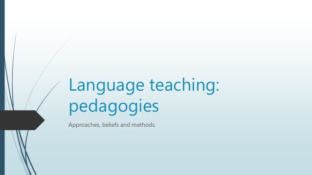 Language teaching: pedagogies Approaches, beliefs and methods.