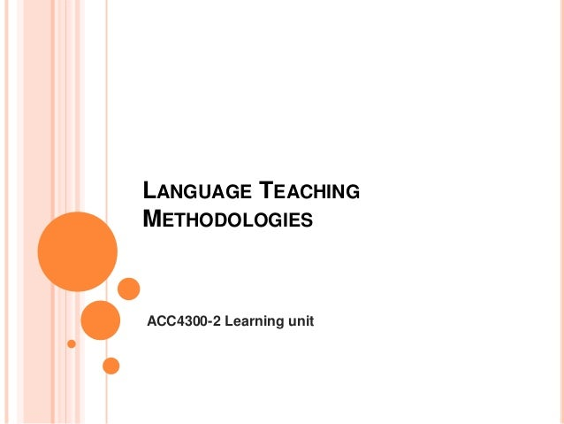 LANGUAGE TEACHING METHODOLOGIES ACC4300-2 Learning unit