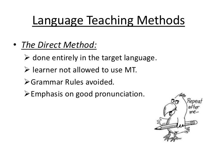 Language Teaching Methods• The Direct Method:   done entirely in the target language.   learner not allowed to use MT.  ...